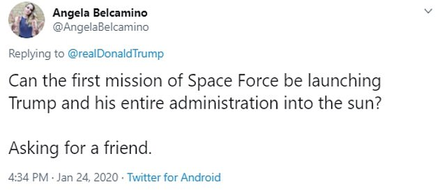 Another Twitter user wrote: 'Can the first mission of Space Force be launching Trump and his entire administration into the sun? Asking for a friend.'