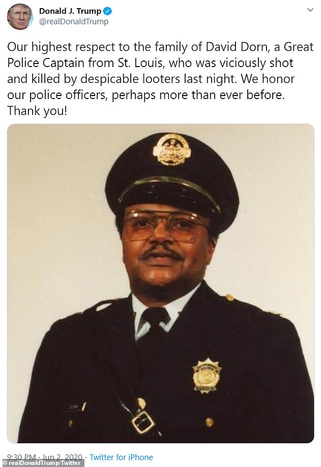 President Trump tweeted his own tribute Tuesday evening, writing: 'Our highest respect to the family of David Dorn, a Great Police Captain from St. Louis, who was viciously shot and killed by despicable looters last night. We honor our police officers, perhaps more than ever before. Thank you!'
