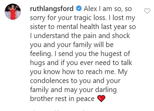 Ruth penned: 'Alex, I am so, so sorry for your tragic loss. I lost my sister to mental health last year so I understand the pain and shock you and your family will be feeling'