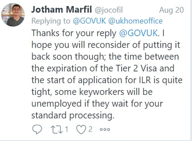 One concerned Twitter user wrote: 'I hope you will reconsider putting [the 'super priority service' to get a faster decision on a visa] back soon though; the time between the expiration of the Tier 2 Visa and the start of application for ILR (indefinite leave to remain) is quite tight. 'Some keyworkers will be unemployed if they wait for your standard processing'