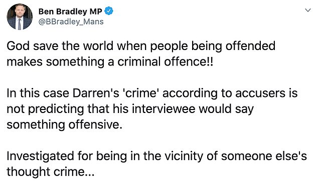 Ben Bradley, Conservative MP for Mansfield, angrily tweeted: 'God save the world when people being offended makes something a criminal offence!!'