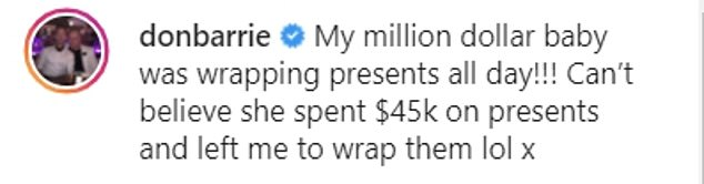 Taking to his social media account ahead of Christmas, Barrie revealed: 'My million dollar baby was wrapping presents all day! Can't believe she spent $45k on presents and left me to wrap them lol.'