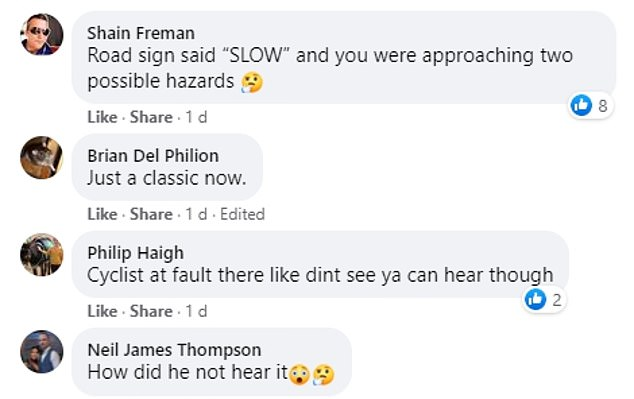 "Social-media users were split in their response, with some blaming Michael and others saying the cyclist was in the wrong. One Facebook account said: 'Road sign said ""SLOW"" and you were approaching two possible hazards'. Another commented: 'Cyclist at fault there like dint see ya can hear though' while a third said: 'How did he not hear it'"