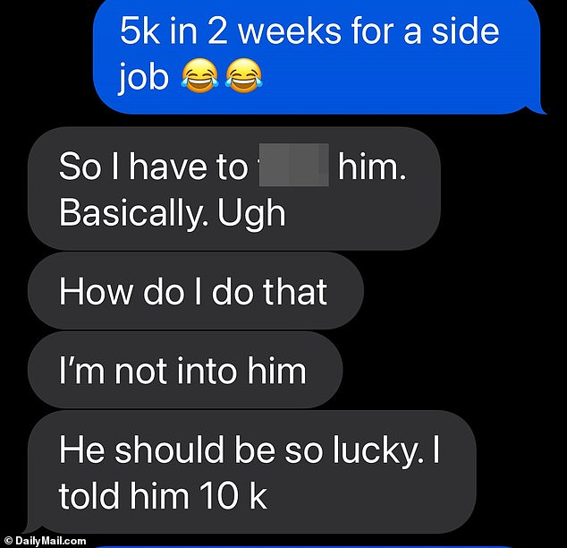 One exchange, sent the day before her first date with him on November 20, begins with a message from Uchitel that reads: 'So I have to f*** him. Basically. Ugh. How do I do that. I'm not into him. He should be so lucky. I told him 10k'