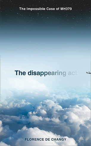 The disappearing act: by Florence de Changy. The French reporter has put forward a new theory about what happened to flight MH370 in her new book
