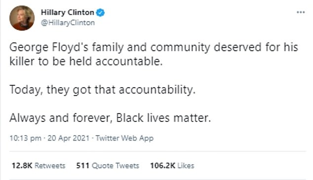 In a statement on Twitter Hillary Clinton, the Democratic Party's 2016 presidential nominee, said: 'George Floyd's family and community deserved for his killer to be held accountable. Today, they got that accountability'