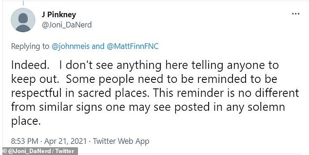 Another Twitter user agreed, writing: 'Indeed. I don't see anything here telling anyone to keep out. Some people need to be reminded to be respectful in sacred places.'