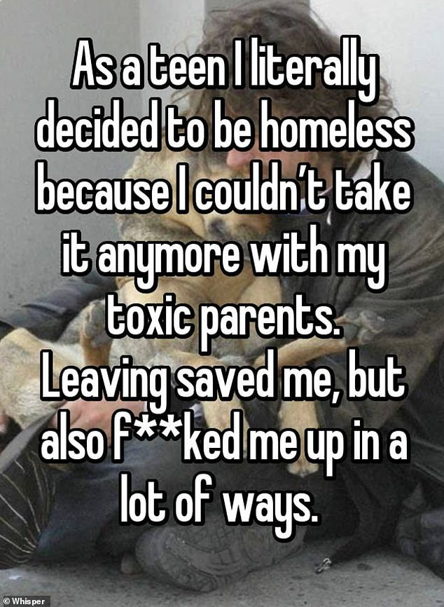 Another poster, whose location is unknown, said they decided to be homeless as a teenager because of their 'toxic parents', saying leaving their home 'saved' them