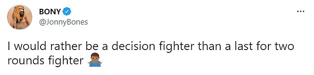 'Bones' has insisted he would 'rather be a decision fighter than a last for two rounds fighter'