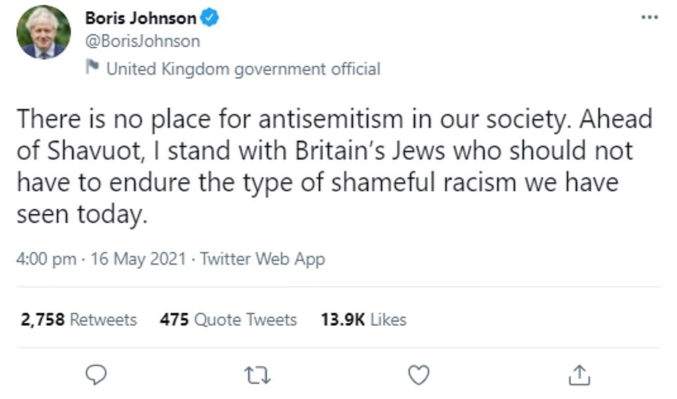 Prime Minister Mr Johnson Tweeted: 'There is no place for anti-Semitism in our society. Ahead of Shavuot, I stand with Britain's Jews who should not have to endure the type of shameful racism we have seen today'