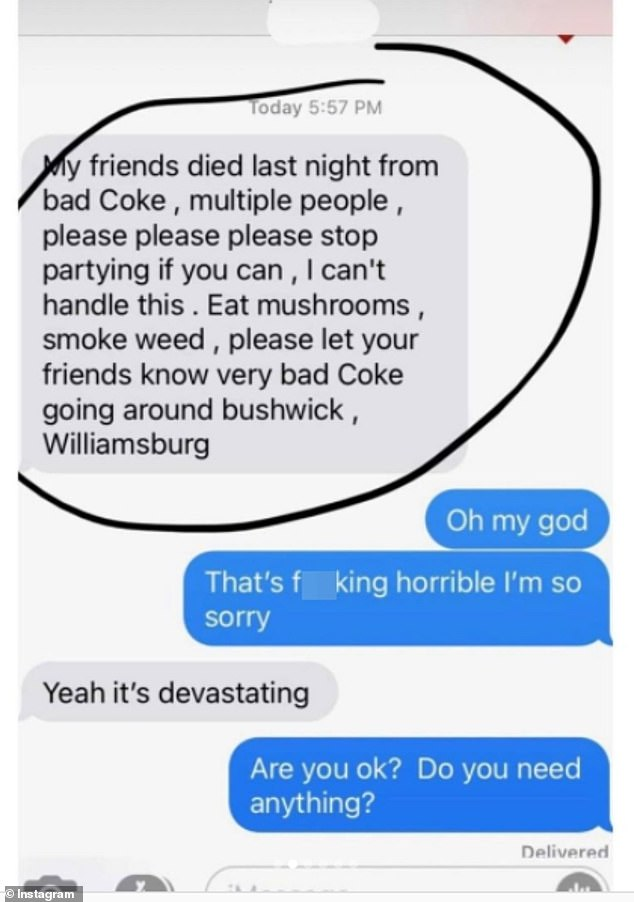 'My friends died last night, multiple people, please please stop partying if you can, I can't handle this. Eat mushrooms, smoke weed, please let people know [there is] very bad coke going around Bushwick, Williamsburg,' read one text message that was posted on Instagram