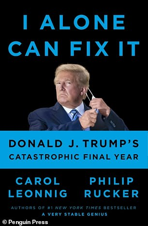 The claims were made in a new book due out next week titled I Alone Can Fix It: Donald J. Trump's Catastrophic Final Year