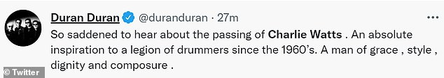 Duran Duran penned: 'So saddened to hear about the passing of Charlie Watts . An absolute inspiration to a legion of drummers since the 1960's'