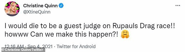 Speaking of which, Quinn tweeted last Saturday: 'I would die to be a guest judge on Rupauls Drag race! How can we make this happen?!'