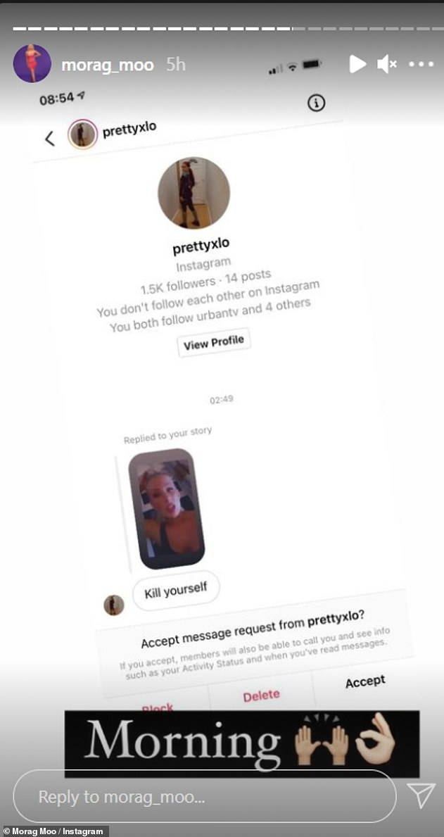 Shock:Morag shared a screenshot of a message from an Instagram user in response to one of her stories, with the user penning: 'Kill yourself'. Morag penned: 'Morning' with a praising hands emoji alongside