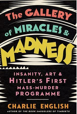 The Gallery of Miracles and Madness by Charlie English details how a group of German asylum patients who were instrumental in the modernist art movement 'found themselves on a collision course with the Nazi government
