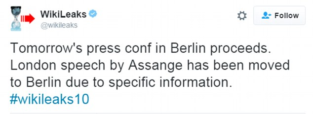 In a tweet on Monday afternoon, WikiLeaks said Assange's speech in London was moved to Berlin due to 'specific information' but did not elaborate further