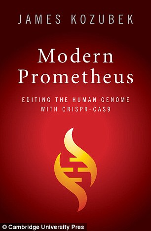In 'Modern Prometheus,' Kozubek says the gene-editing technology Crispr-Cas9 ¿ which is being tested in the US and China to curb the spread of cancer ¿ is not  completely a positive thing