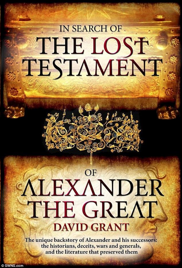 Sr. Grant ha escrito un libro explorar demandas finales del mítico líder antes de su muerte, hace más de 2.000 años y la escaramuza resultante entre muchos líderes militares de Alejandro