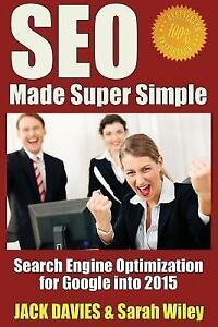 SEO Made Super Simple : Search Engine Optimization for Google by Jack Davies...