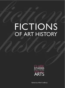 Fictions of Art History (Clark Studies in the Visual Arts) by Ledbury, Mark, Ha