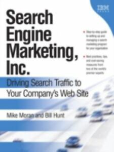 Search Engine Marketing, Inc.: Driving Search Traffic to Your C .9780131852921
