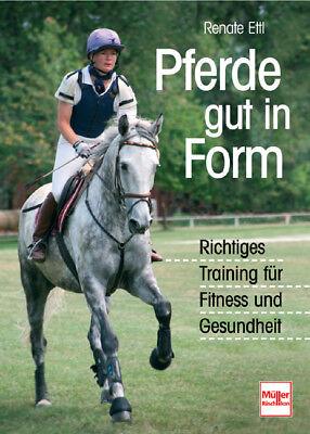 Renate Ettl - Pferde gut in Form - Richtiges Training, Fitness, Gesundheit - NEU