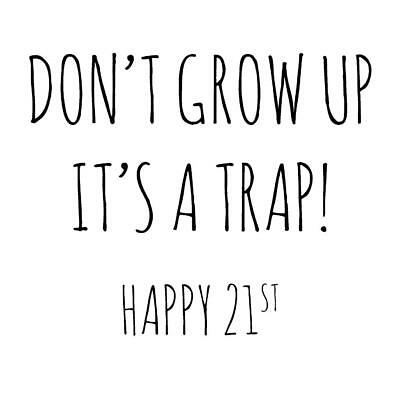Sarcastic Don T Grow Up Its A Trap Happy 21st Birthday Funny Blank Greeting Card Ebay