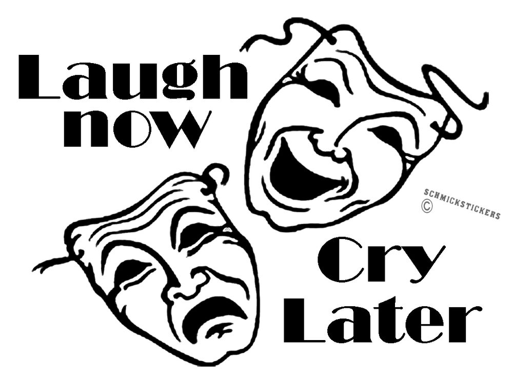 Laugh Now Cry Later