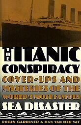The Titanic Conspiracy by Dan Van Der Vat, Robin Gardiner (1997, Paperback)