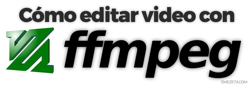 Cómo editar video con ffmpeg