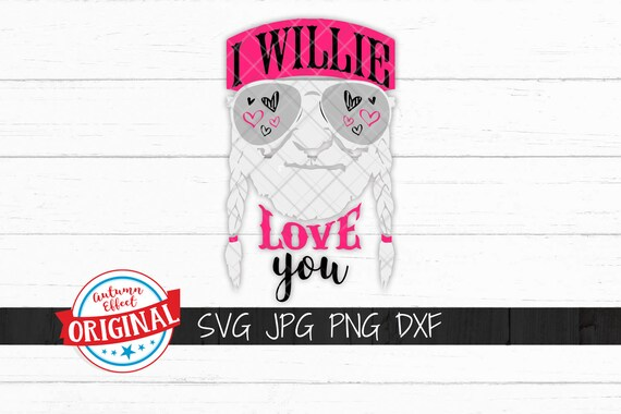 Download I Willie Love You SVG DXF Willie Nelson Valentines Day Cut ...