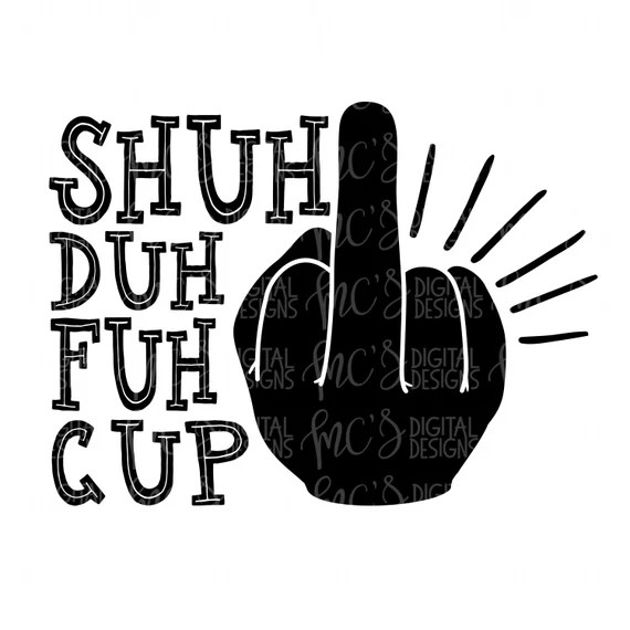 Download DIGITAL DOWNLOAD Shuh Duh Fuh CUP middle finger svg coffer ...