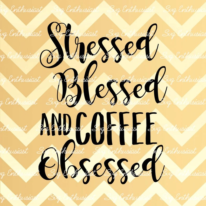 Download Stressed Blessed and Coffee Obsessed SVG Coffee Svg Coffee ...