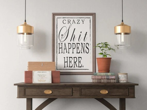 Crazy Sh*t Happens Here Quote Art Print, Motivational Inspirational Poster Sign Printable  Design office kitchen home decor man cave