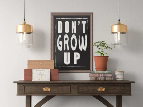 Don't Grow Up Quote Art Print, Motivational Inspirational Poster Sign Printable  Design office kitchen home decor man cave