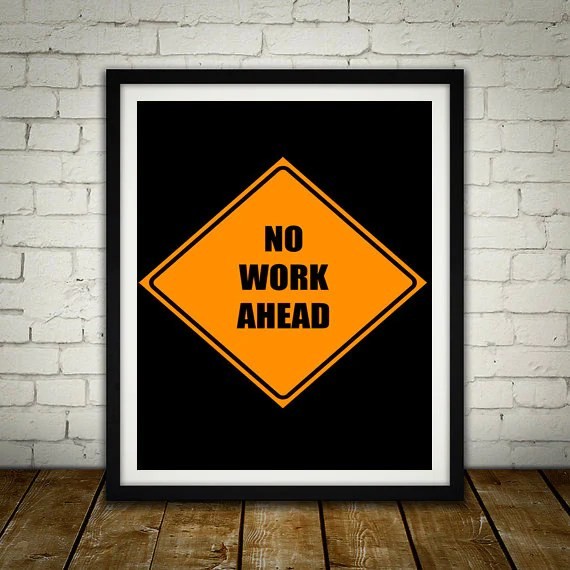 No Work Ahead - Anti-Motivational Poster the Big Boys Geek man cave nerds office kitchen home decor