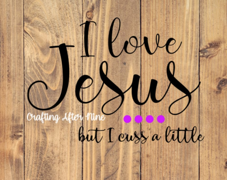 Download I Love Jesus But I Cuss a Little SVG Religious Svg Quote ...