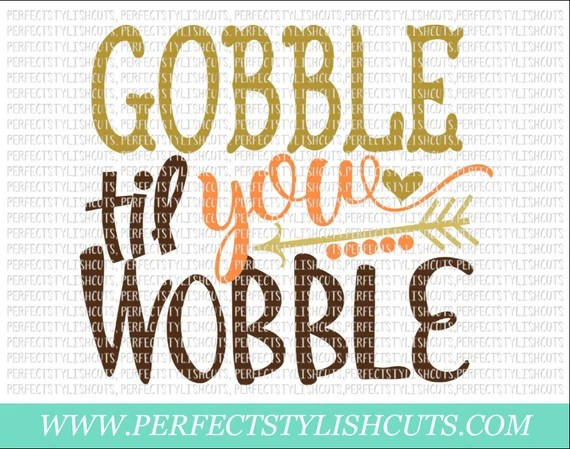 Download Gobble Til You Wobble SVG DXF EPS png Files for Cameo and ...