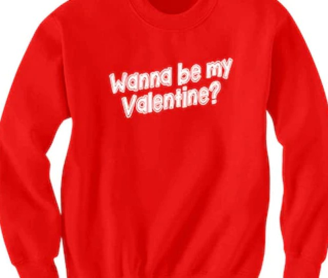 Valentines Day Sweater Wanna Be My Valentine Sweatshirt Happy Valentines Day Gifts Valentinesday Gifts His Her Shirts Cute Love Gifts