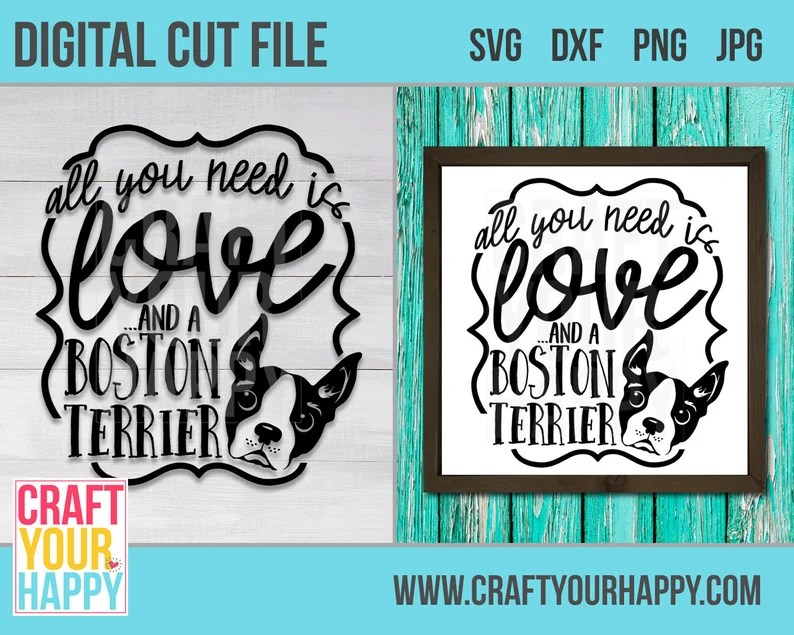 Download Dog SVG Cut File All You Need Is Love And A Boston Terrier ...