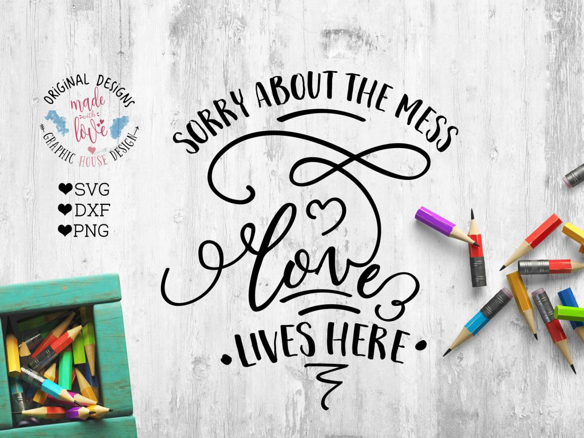 Download Home svg family svg country svg sorry about the mess love ...