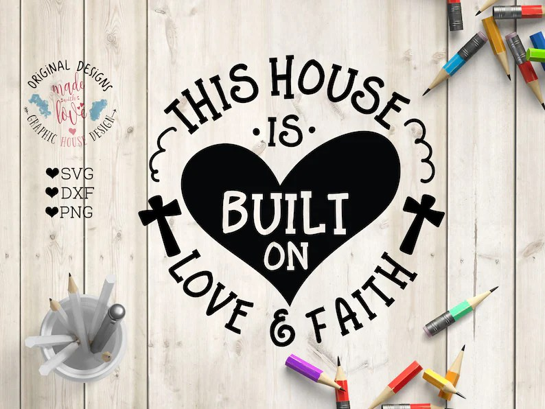 Download This House SVG This House is Built on Love & Faith Cut ...