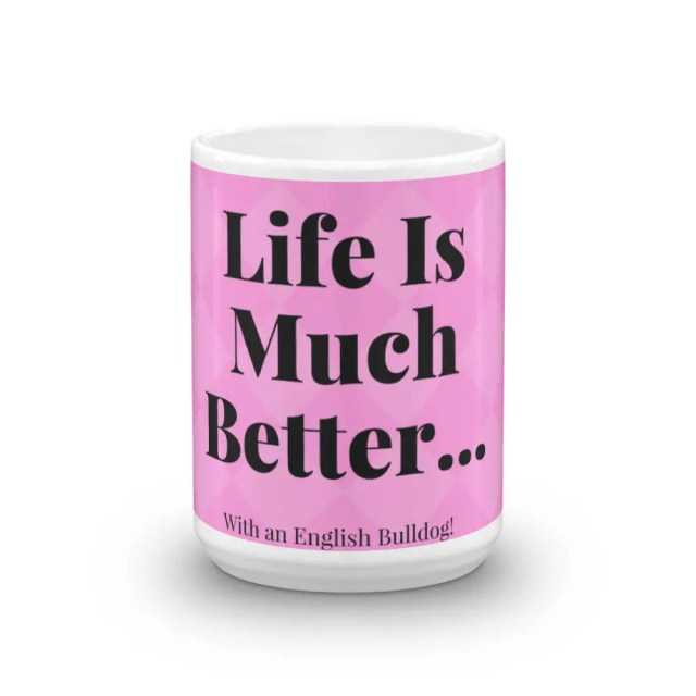 """English Bulldog """"Life is Much Better With an English Bulldog"""" Coffee Mug; English Bulldog Novelty Mug; English Bulldog Gift; English Bulldog"""