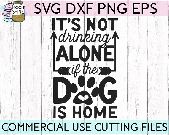 Download It's Not Drinking Alone If The Dog Is Home svg dxf eps png ...