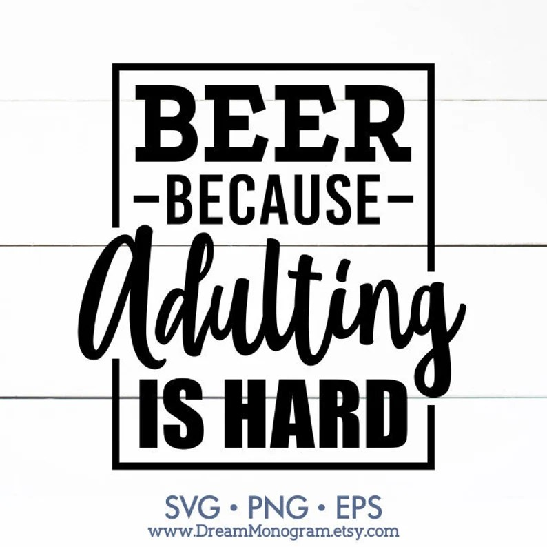 Download Beer Because Adulting Is Hard Svg Funny Saying Beer Lover ...