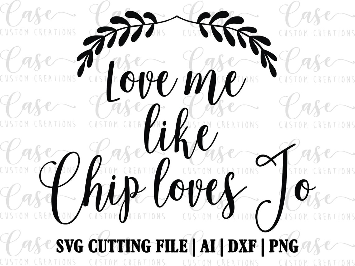 Download Love me like Chip loves Jo SVG Cutting File Ai DXF and PNG ...