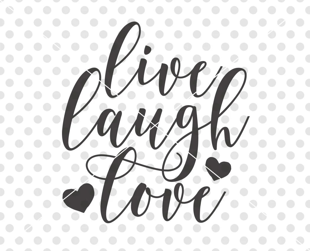 Live Laugh Love Svg Love Svg Love Cut File Love Cutting