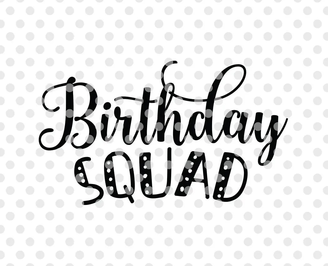 Birthday Squad Svg Dxf Cut File Birthday Svg Cut File Baby