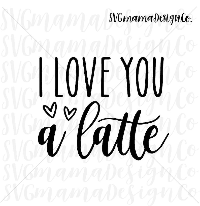 Download I Love You A Latte SVG Cut File for Cricut and Silhouette ...
